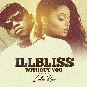 MUSIC: Illbliss – 'Without You' ft. Lola Rae