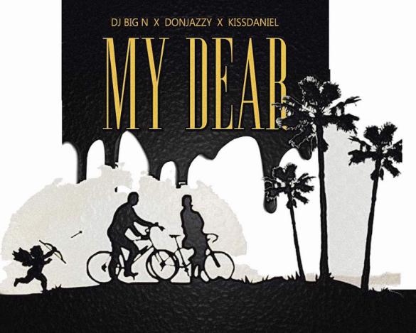 DJ Big N Enlists Don Jazzy and Kiss Daniel On New Single - My Dear