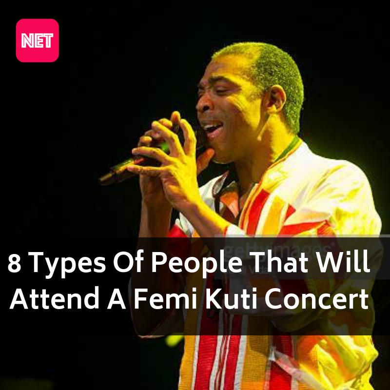 """8 Types Of People Who Will Attend """"A Night With Femi Kuti"""" Concert"""
