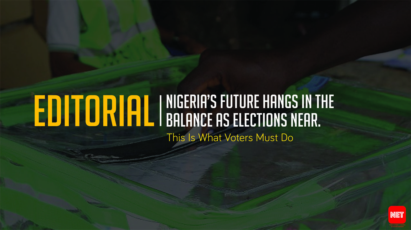Editorial: Nigeria's Future Hangs In The Balance As Elections Near. This Is What Voters Must Do