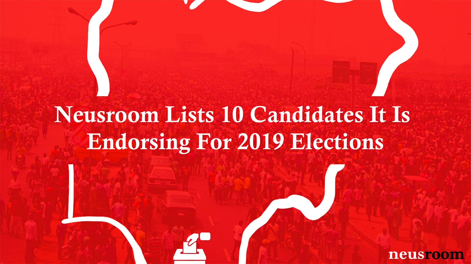 Neusroom Lists 10 Candidates It Is Endorsing For 2019 Elections