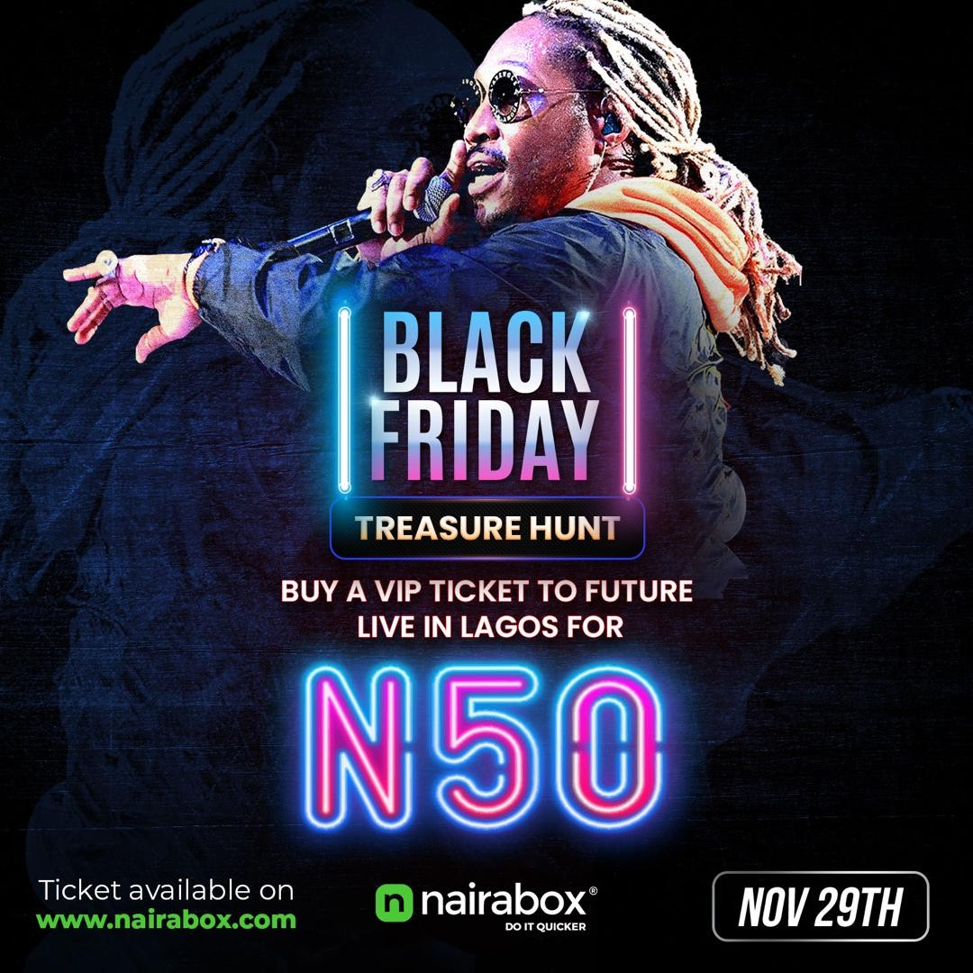 #BlackFriday: Get a VIP ticket to Future Live in Lagos Concert for just N50 (Here's how!)